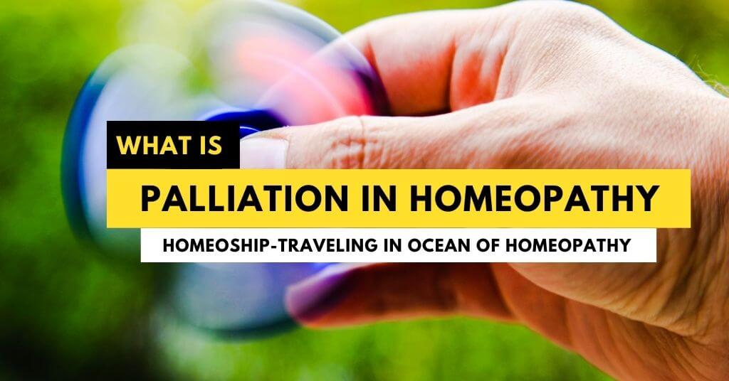 What does Palliation in Homeopathy means?