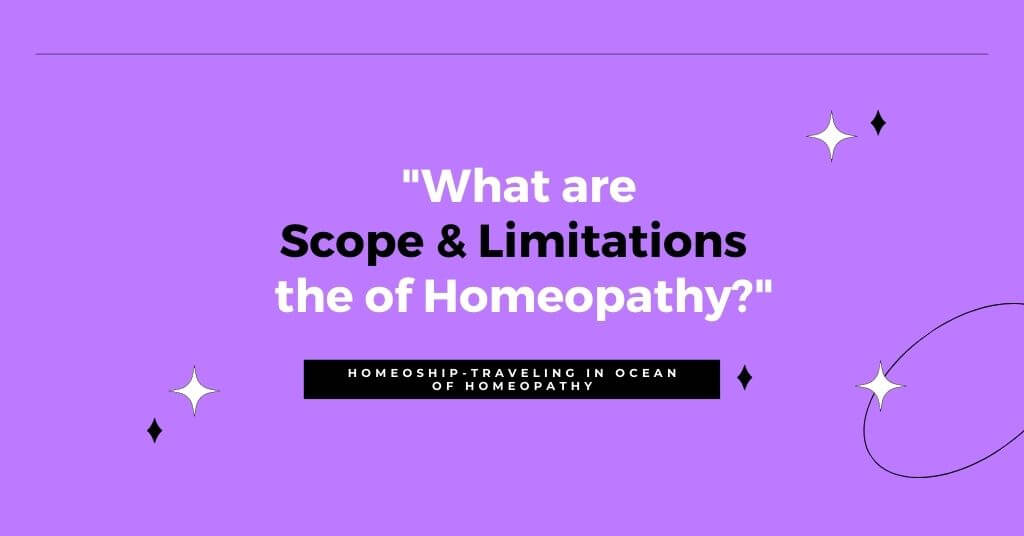 """""""What are Scope & Limitations the of Homeopathy?"""""""