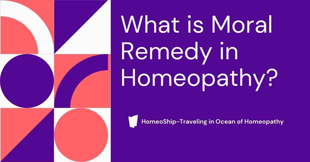 What is Moral Remedy in Homeopathy