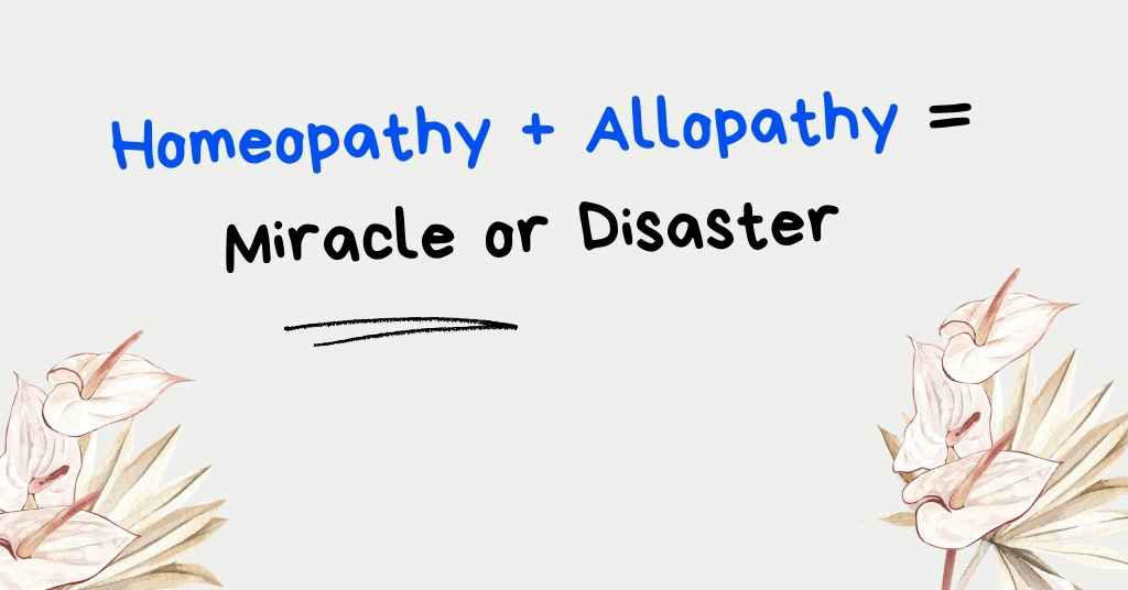 Is it safe to take Homeopathy and Allopathy together