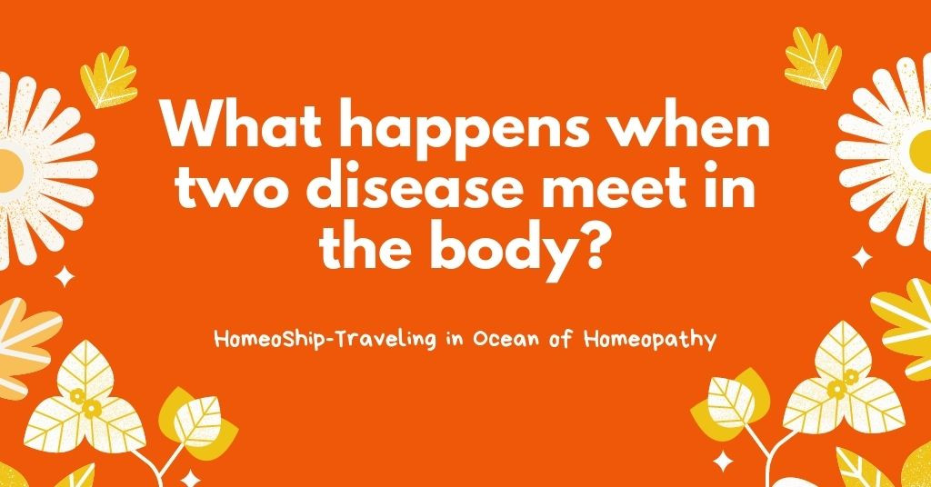 What happens when two disease meet in body? - Homeopathy