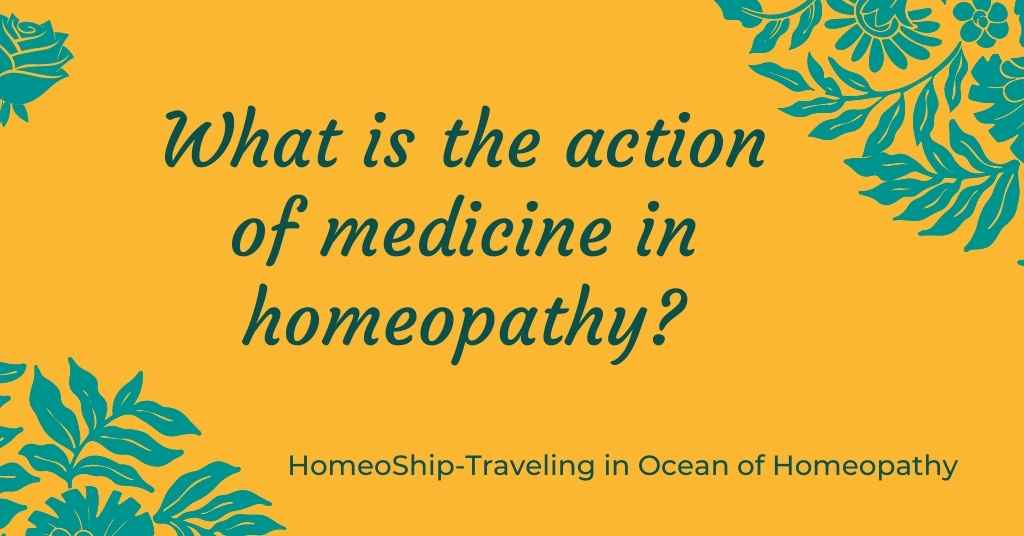 What is the action of medicine in homeopathy?